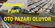 İstanbul Park, oto pazarı oluyor.