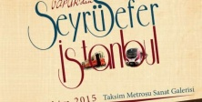 "Seyrüsefer İstanbul"" fotoğraf ve efemera sergisi"