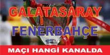 Galatasaray-Fenerbahçe Maçı ne zaman, Hangi kanalda, Saat kaçta