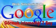 Google'ın Web Sitelerinizde Görmek istemediği 7 Şey
