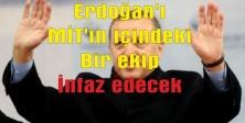 'Tayyip Erdoğan'ı MİT'in içindeki bir ekip infaz edecek'