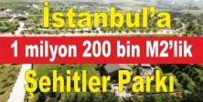 İstanbul'a 1 milyon 200 bin M2'lik Şehitler Parkı