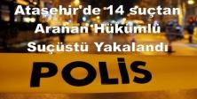 Ataşehir'de 14 suçtan Aranan Hükümlü Suçüstü Yakalandı