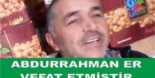 ABDURRAHMAN ER VEFAT ETMİŞTİR