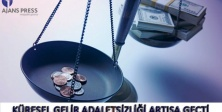 KÜRESEL GELİR ADALETSİZLİĞİ ARTIŞA GEÇTİ