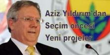 Aziz Yıldırım'dan seçim öncesi yeni projeler