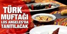 Türk Mutfağını Los Angeles'da tanıtacak