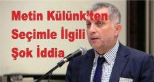 AK Parti Milletvekili Külünk'ten Seçimle İlgili Şok İddia