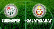 Bursaspor - Galatasaray Kadroları Belli oldu