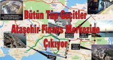 Bütün Tüp Geçitler Ataşehir Finans Merkezine Çıkıyor