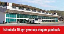 İstanbul'a 10 farklı yere cep otogarı yapılacak