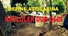 DEFİNE AVCILARINA KÖYLÜLER DUR DEDİ