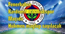 Fenerbahçe Kardemir Karabükspor Maçıda hükmen mağlup