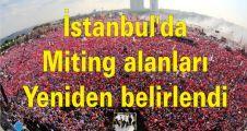 İstanbul'da  miting alanları yeniden belirlendi