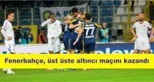 Fenerbahçe, üst üste altıncı maçını kazandı