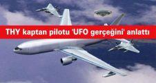 THY kaptan pilotu 'UFO gerçeğini' anlattı