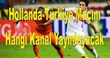 Hollanda-Türkiye Maçını Hangi Kanal Yayınlayacak
