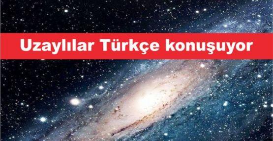 Uzaylılar Türkçe konuşuyor!
