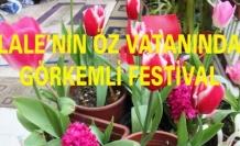 LALE'NİN ÖZ VATANINDA GÖRKEMLİ FESTİVAL
