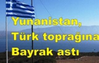 Yunanistan, Türk toprağına bayrak astı