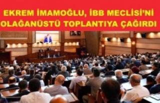İMAMOĞLU, İBB MECLİSİ'Nİ OLAĞANÜSTÜ TOPLANTIYA...