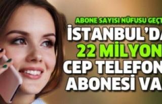 İSTANBUL'DA 22 MİLYON MOBİL TELEFON ABONESİ...