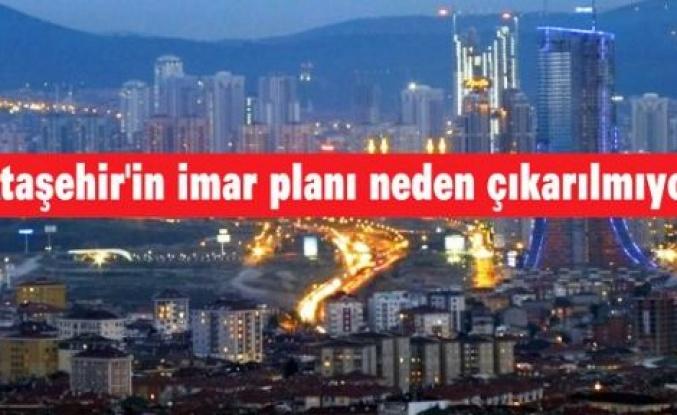 'Ataşehir'in imar planı neden çıkarılmıyor'