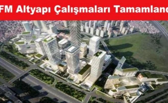 İstanbul Finans Merkezi Altyapı Çalışmararı Tamamlandı