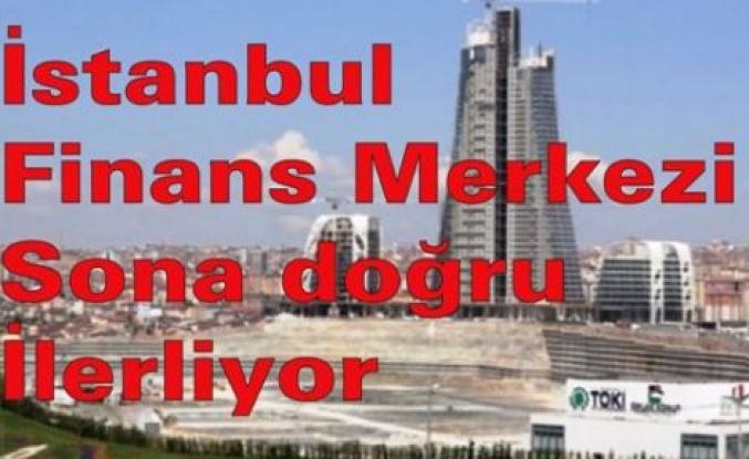 İstanbul Finans Merkezi'nde sona doğru