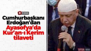 Cumhurbaşkanı Recep Tayyip Erdoğan'dan Ayasofya-i Kebir Camii Serifi'nde Kur'an-ı Kerim tilaveti