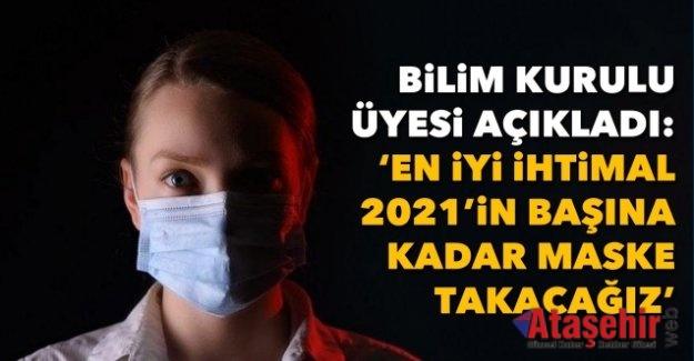 En iyi ihtimal 2021'in başına kadar maske takacağız