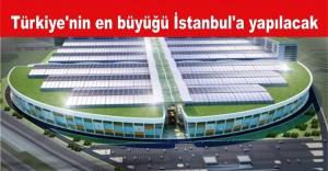Türkiye'nin en büyük fuar alanı İstanbul'a yapılacak