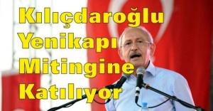 Kılıçdaroğlu Yenikapı Mitingine Katılıyor