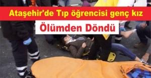 Ataşehir'de Tıp öğrencisi genç kız ölümden döndü