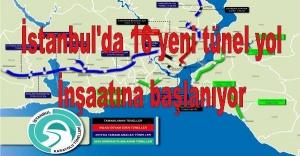 İstanbul'da 16 yeni tünel yol inşaatına başlanıyor