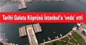 Tarihi Galata Köprüsü İstanbul'a 'veda' etti