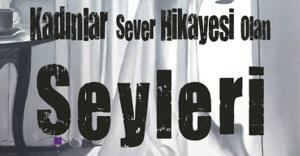 """"""" KADINLAR SEVER HİKAYESİ OLAN ŞEYLERİ"""""""