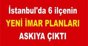 İstanbul'da 6 ilçenin yeni imar planları askıya çıktı