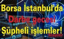 Borsa İstanbul'da darbe gecesi şüpheli işlemler!