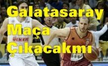 Galatasaray Basketbol maçına çıkacak mı?