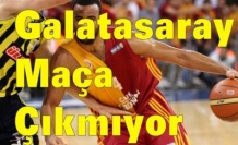 Galatasaray Fenerbahçe Basket maçına çıkmıyor