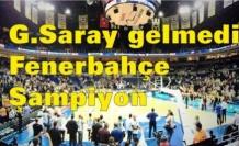 G.Saray gelmedi, Fenerbahçe Şampiyon