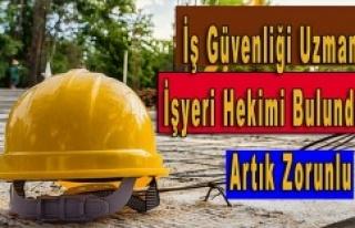 İŞ GÜVENLİĞİ UZMANI VE İŞYERİ HEKİMİ BULUNDURMAK...