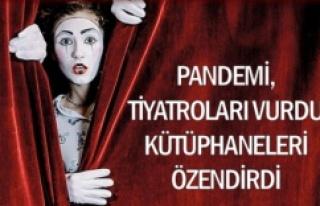 PANDEMİ, TİYATROLARI VURDU KÜTÜPHANELERİ ÖZENDİRDİ